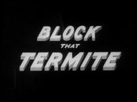 Block That Termite